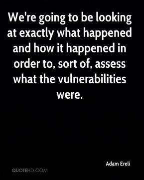 We're going to be looking at exactly what happened and how it happened in order to, sort of, assess what the vulnerabilities were.