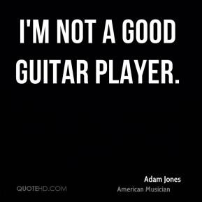 I'm not a good guitar player.