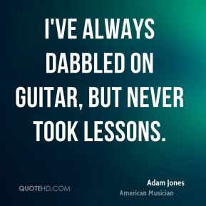 I've always dabbled on guitar, but never took lessons.