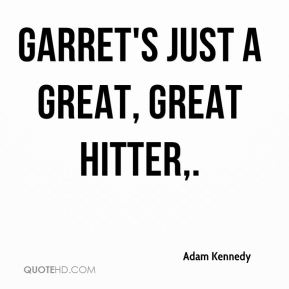 Garret's just a great, great hitter.