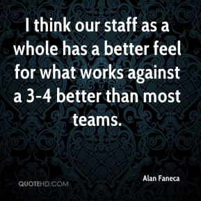 I think our staff as a whole has a better feel for what works against a 3-4 better than most teams.