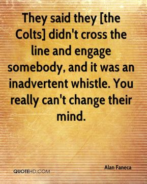 Alan Faneca - They said they [the Colts] didn't cross the line and engage somebody, and it was an inadvertent whistle. You really can't change their mind.