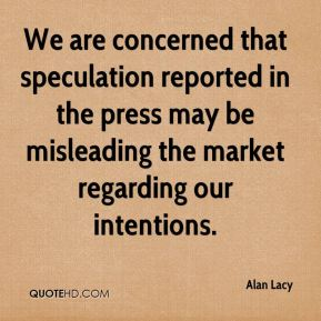 Alan Lacy - We are concerned that speculation reported in the press may be misleading the market regarding our intentions.