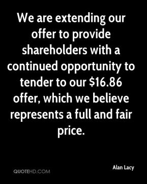 We are extending our offer to provide shareholders with a continued opportunity to tender to our $16.86 offer, which we believe represents a full and fair price.