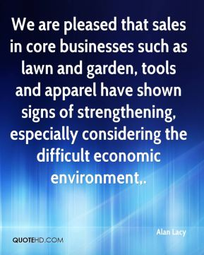 Alan Lacy - We are pleased that sales in core businesses such as lawn and garden, tools and apparel have shown signs of strengthening, especially considering the difficult economic environment.