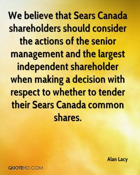 We believe that Sears Canada shareholders should consider the actions of the senior management and the largest independent shareholder when making a decision with respect to whether to tender their Sears Canada common shares.
