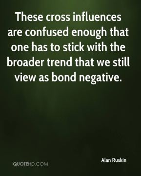 Alan Ruskin - These cross influences are confused enough that one has to stick with the broader trend that we still view as bond negative.