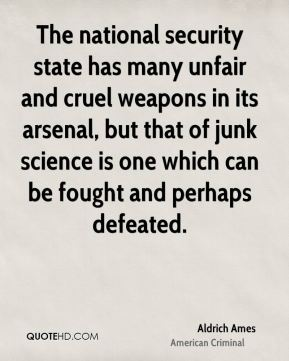 The national security state has many unfair and cruel weapons in its arsenal, but that of junk science is one which can be fought and perhaps defeated.
