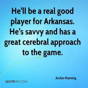 He'll be a real good player for Arkansas. He's savvy and has a great cerebral approach to the game.