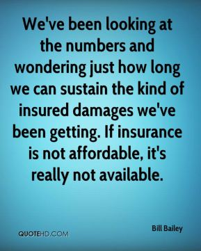 We've been looking at the numbers and wondering just how long we can sustain the kind of insured damages we've been getting. If insurance is not affordable, it's really not available.