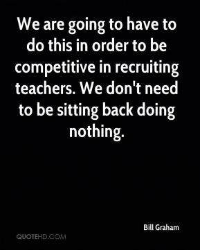 We are going to have to do this in order to be competitive in recruiting teachers. We don't need to be sitting back doing nothing.