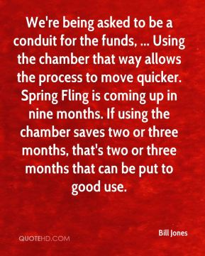 We're being asked to be a conduit for the funds, ... Using the chamber that way allows the process to move quicker. Spring Fling is coming up in nine months. If using the chamber saves two or three months, that's two or three months that can be put to good use.