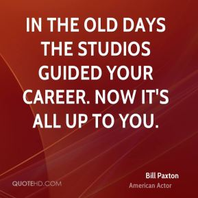 Bill Paxton - In the old days the studios guided your career. Now it's all up to you.