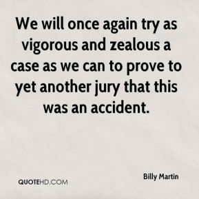 We will once again try as vigorous and zealous a case as we can to prove to yet another jury that this was an accident.