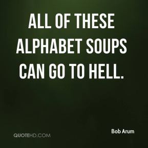 Bob Arum - All of these alphabet soups can go to hell.