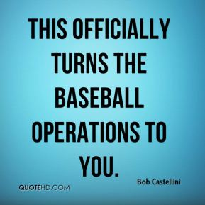 Bob Castellini - This officially turns the baseball operations to you.