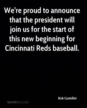 We're proud to announce that the president will join us for the start of this new beginning for Cincinnati Reds baseball.