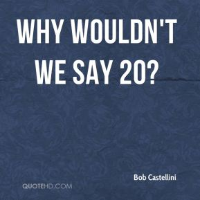 Why wouldn't we say 20?