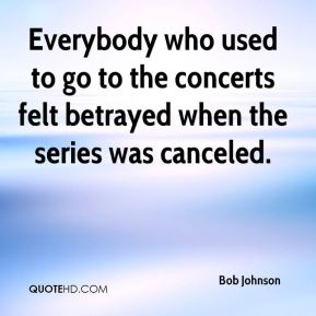 Everybody who used to go to the concerts felt betrayed when the series was canceled.