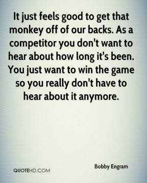 It just feels good to get that monkey off of our backs. As a competitor you don't want to hear about how long it's been. You just want to win the game so you really don't have to hear about it anymore.