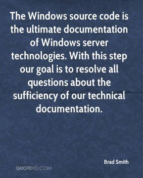 The Windows source code is the ultimate documentation of Windows server technologies. With this step our goal is to resolve all questions about the sufficiency of our technical documentation.