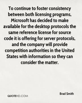To continue to foster consistency between both licensing programs, Microsoft has decided to make available for the desktop protocols the same reference license for source code it is offering for server protocols, and the company will provide competition authorities in the United States with information so they can consider the matter.