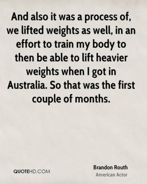 Brandon Routh - And also it was a process of, we lifted weights as well, in an effort to train my body to then be able to lift heavier weights when I got in Australia. So that was the first couple of months.