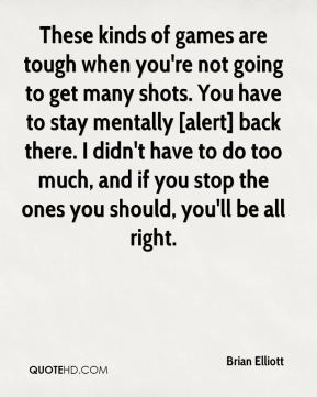 Brian Elliott - These kinds of games are tough when you're not going to get many shots. You have to stay mentally [alert] back there. I didn't have to do too much, and if you stop the ones you should, you'll be all right.