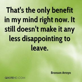 Bronson Arroyo - That's the only benefit in my mind right now. It still doesn't make it any less disappointing to leave.