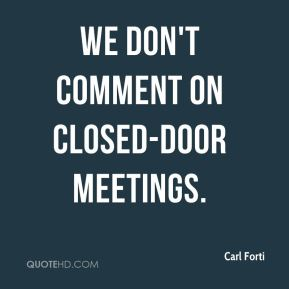We don't comment on closed-door meetings.