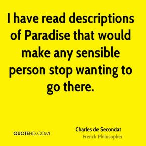 Charles de Secondat - I have read descriptions of Paradise that would make any sensible person stop wanting to go there.