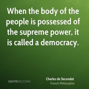 Charles de Secondat - When the body of the people is possessed of the supreme power, it is called a democracy.