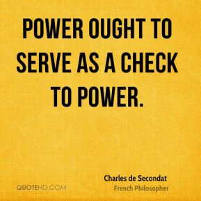 Power ought to serve as a check to power.