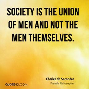 Society is the union of men and not the men themselves.