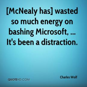 [McNealy has] wasted so much energy on bashing Microsoft, ... It's been a distraction.