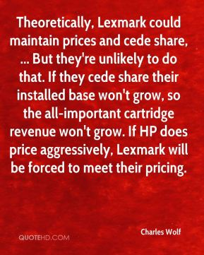 Theoretically, Lexmark could maintain prices and cede share, ... But they're unlikely to do that. If they cede share their installed base won't grow, so the all-important cartridge revenue won't grow. If HP does price aggressively, Lexmark will be forced to meet their pricing.