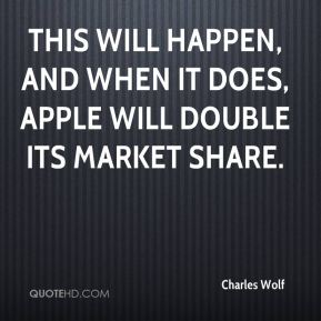 This will happen, and when it does, Apple will double its market share.