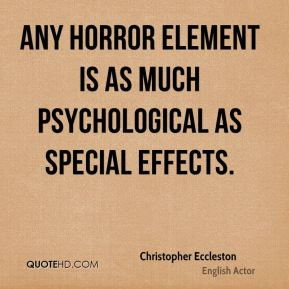 Christopher Eccleston - Any horror element is as much psychological as special effects.