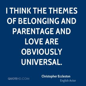 I think the themes of belonging and parentage and love are obviously universal.