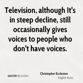 Television, although It's in steep decline, still occasionally gives voices to people who don't have voices.