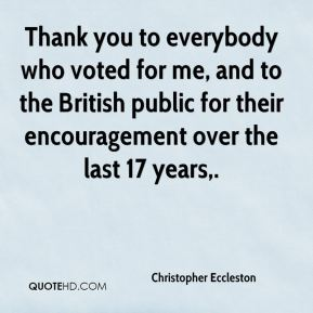 Christopher Eccleston - Thank you to everybody who voted for me, and to the British public for their encouragement over the last 17 years.