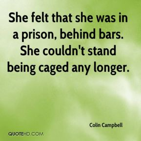 Colin Campbell - She felt that she was in a prison, behind bars. She couldn't stand being caged any longer.