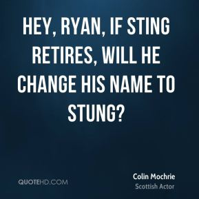 Hey, Ryan, if Sting retires, will he change his name to Stung?