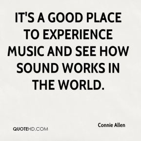 It's a good place to experience music and see how sound works in the world.