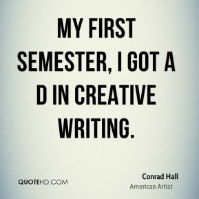 My first semester, I got a D in creative writing.