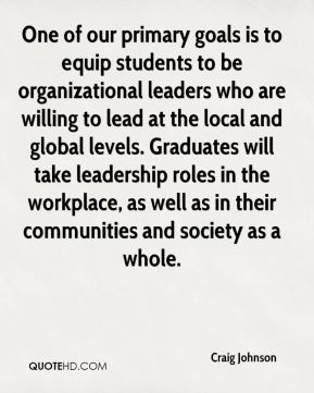 One of our primary goals is to equip students to be organizational leaders who are willing to lead at the local and global levels. Graduates will take leadership roles in the workplace, as well as in their communities and society as a whole.
