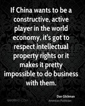 Dan Glickman - If China wants to be a constructive, active player in the world economy, it's got to respect intellectual property rights or it makes it pretty impossible to do business with them.
