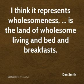 I think it represents wholesomeness, ... is the land of wholesome living and bed and breakfasts.