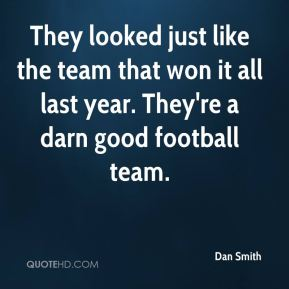 They looked just like the team that won it all last year. They're a darn good football team.