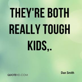 They're both really tough kids.